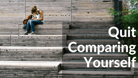 Quit Comparing Yourself