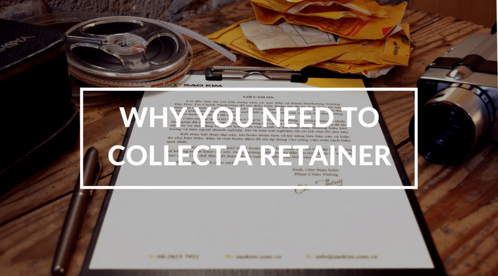 there are a thousand reasons why you should be collecting a retainer note not a deposit but a non refundable retainer there is a difference