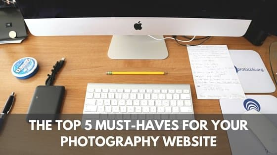 The Top 5 Must-Haves for Your Photography Website