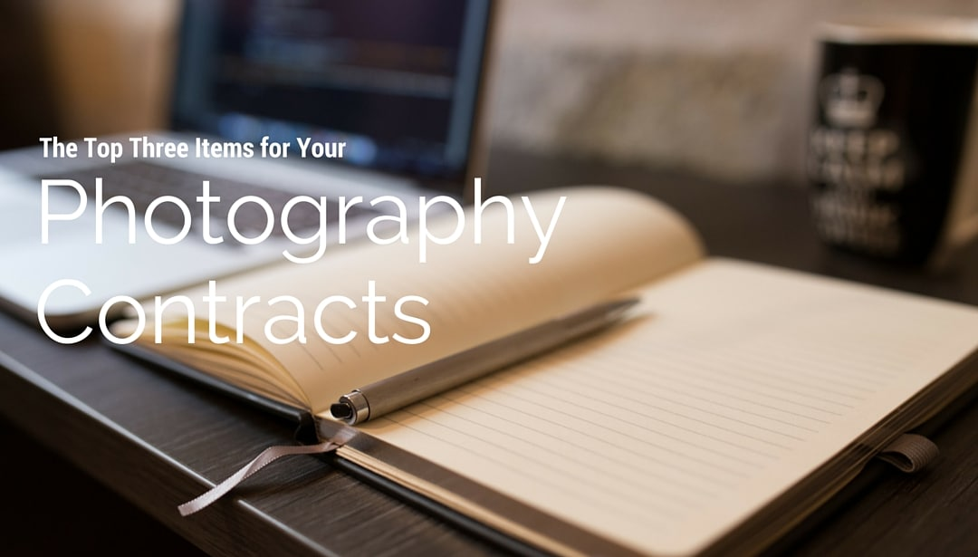 Top 3 Things to Include in Photography Contracts