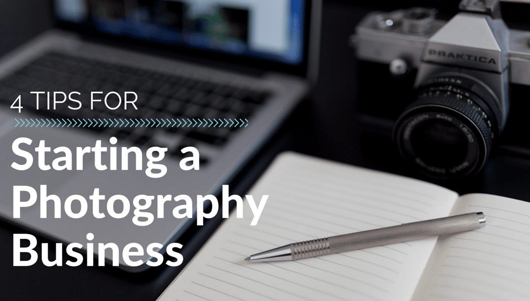 4 Steps to Starting a Photography Business