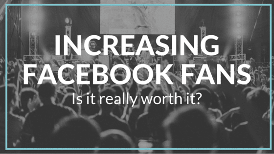 Increasing your Facebook Fan Count – Is it Worth it?