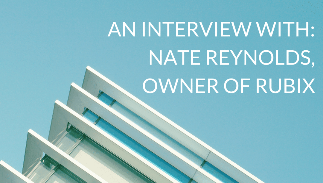 Interview with Nate Reynolds, owner of Rubix
