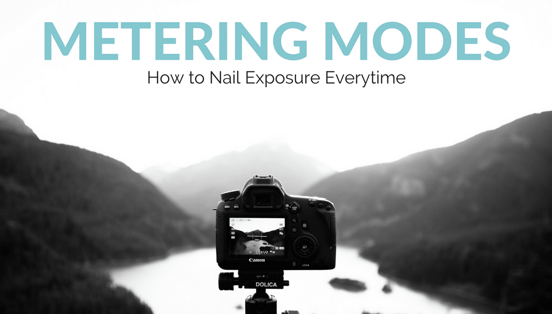 Metering Modes – Three Ways to Nail Exposure Everytime