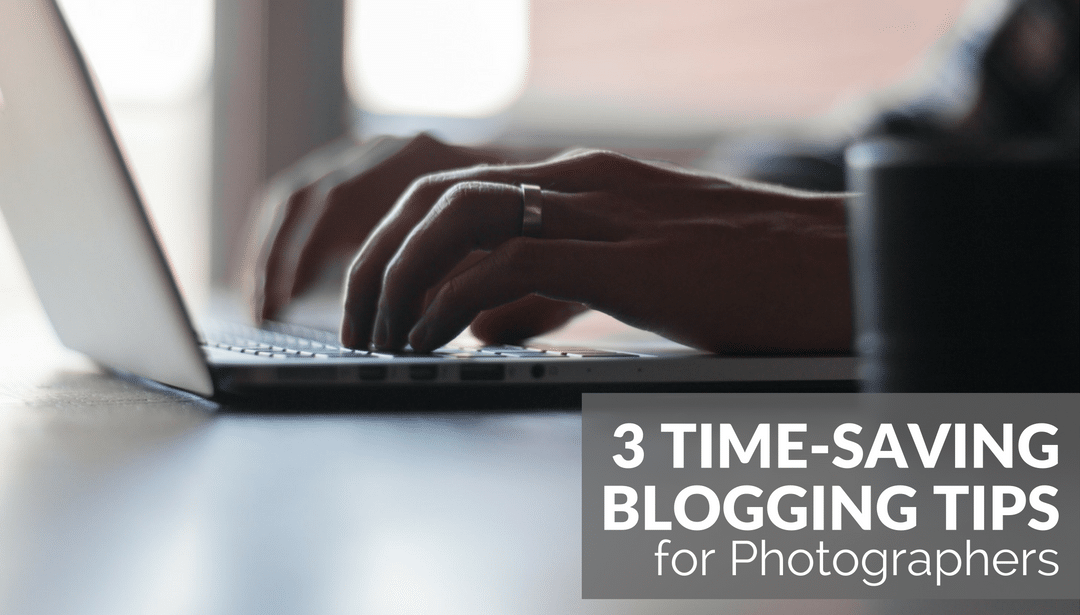 Time-saving blogging, tips, photographers, marketing