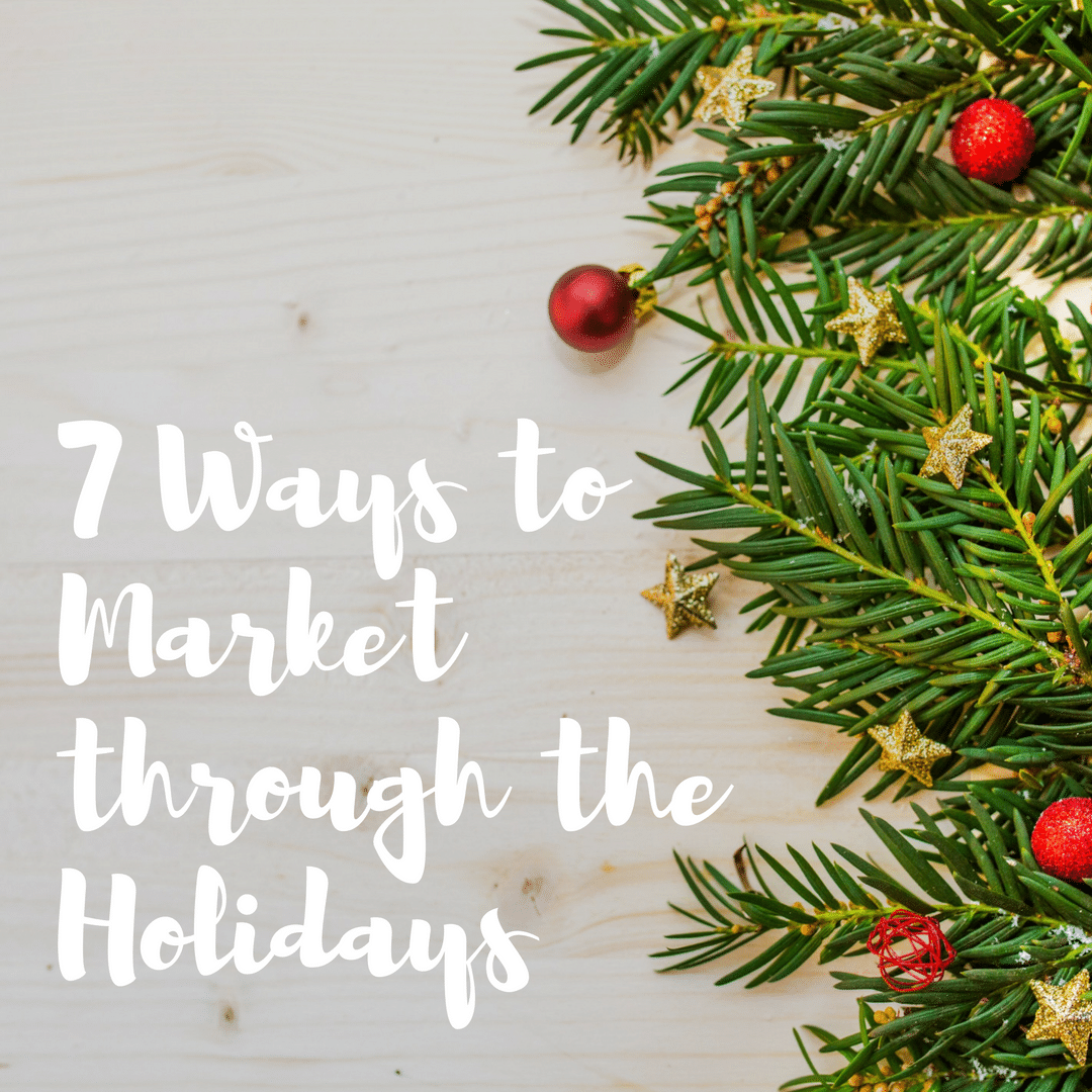 7 Ways to Market Through the Holidays