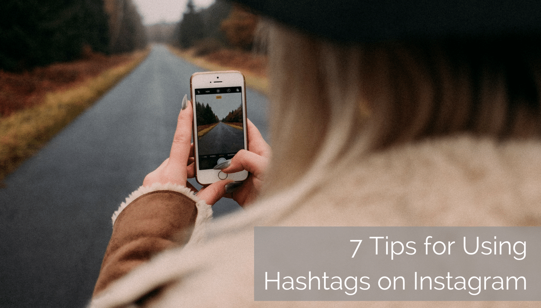 7 Tips for Using the Magic of Hashtags on Instagram