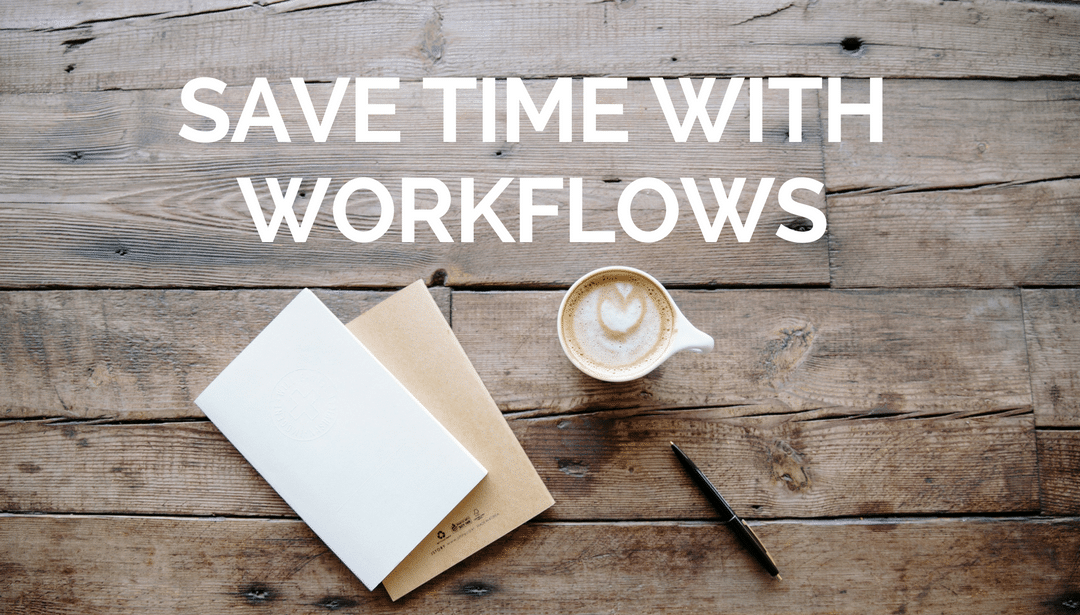 Save Time with Workflows