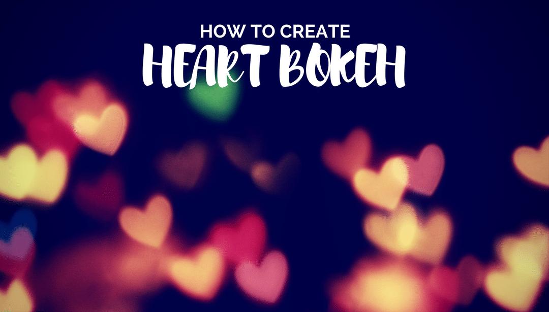 How to Create Heart Shaped Bokeh