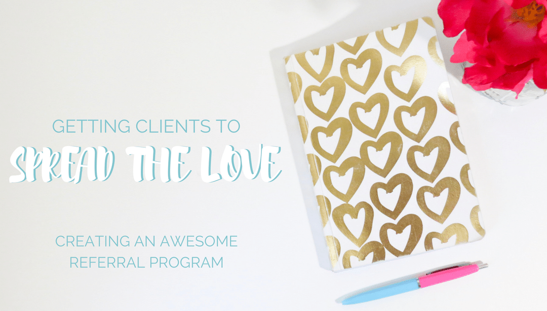 Love Your Clients – Creating the Perfect Referral Program