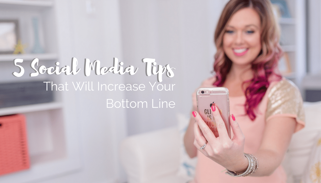5 Social Media Tips That Will Increase Your Bottom Line