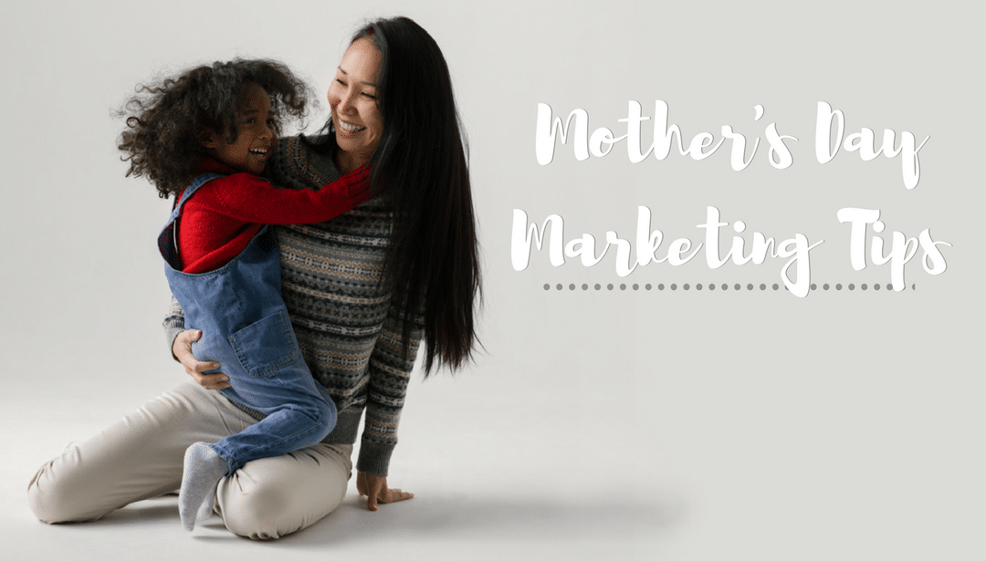 Mother's Day Marketing Tips