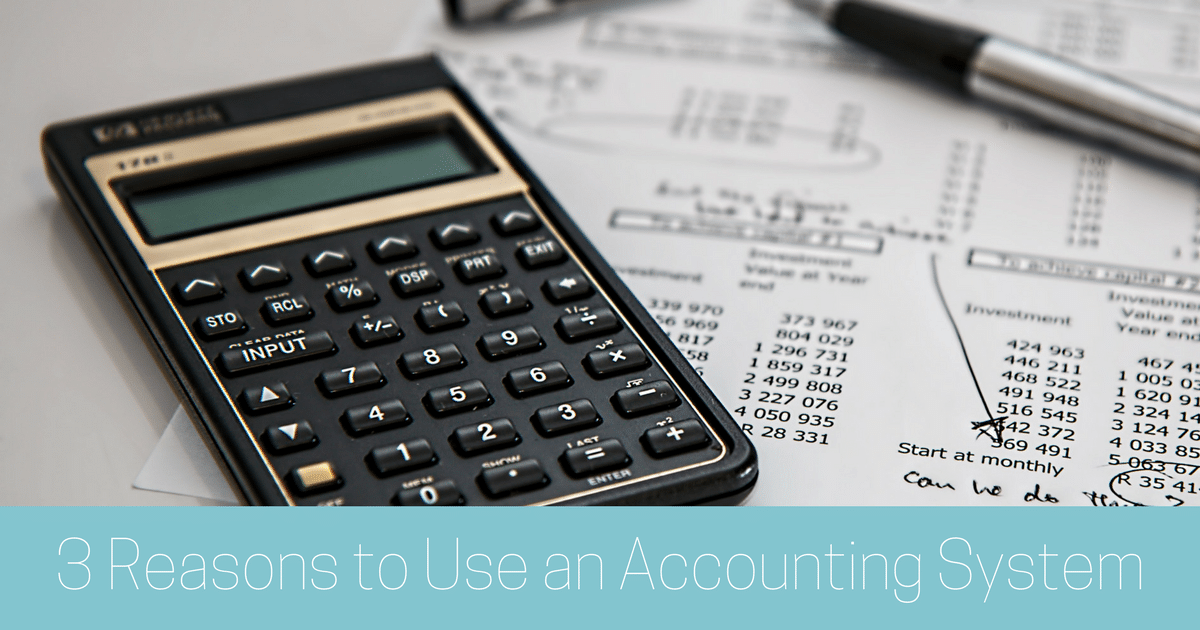 3 Reasons to Use an Accounting System